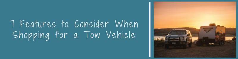 seven-7-features-to-consider-when-shopping-for-a-tow-vehicle